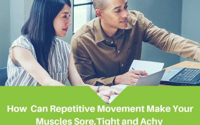 How Can Repetitive Movement Make Your Muscles Sore, Tight, and Achy