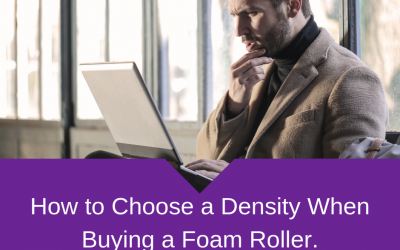 How to Choose a Density When Buying a Foam Roller.